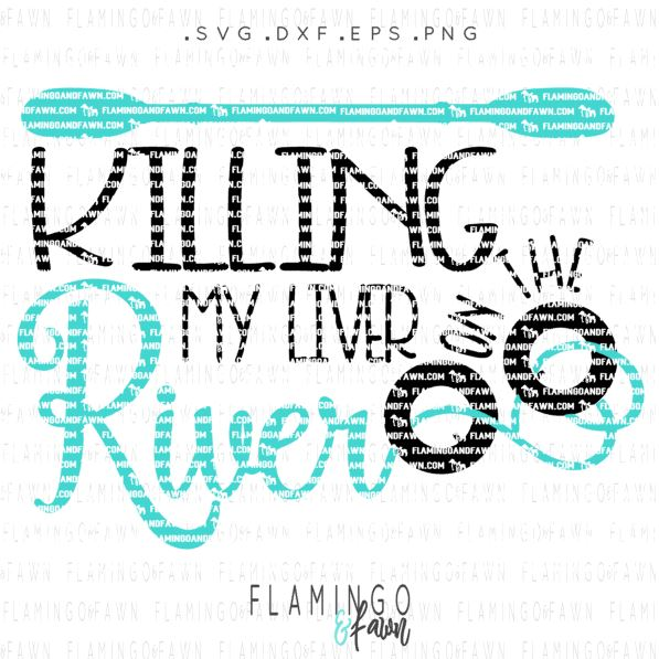 KILLING My liver on the river svg